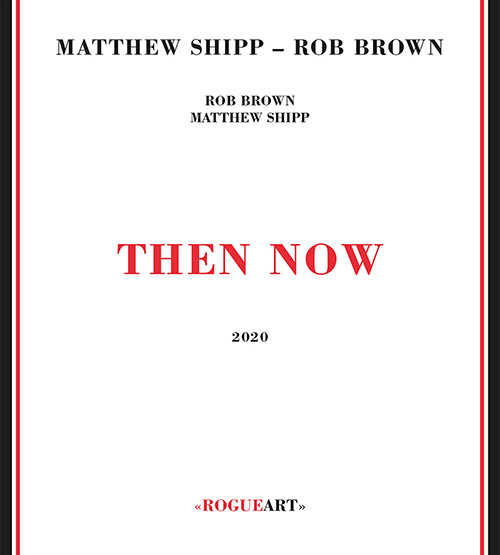 Shipp, Matthew / Rob Brown: Then Now (RogueArt)