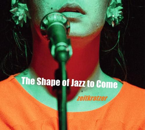 Zeitkratzer / Mariam Wallentin: The Shape of Jazz to Come (Zeitkratzer)