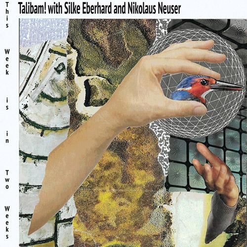 Talibam! W/ Silke Eberhard / Nikolaus Neuser: This Week Is In Two Weeks [VINYL] (ESP-Disk)