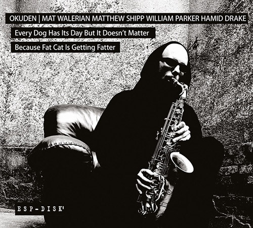 Okuden Quartet (Mat Walerian / Matthew Shipp / William Parker / Hamid Drake): Every Dog Has Its Day (ESP-Disk)