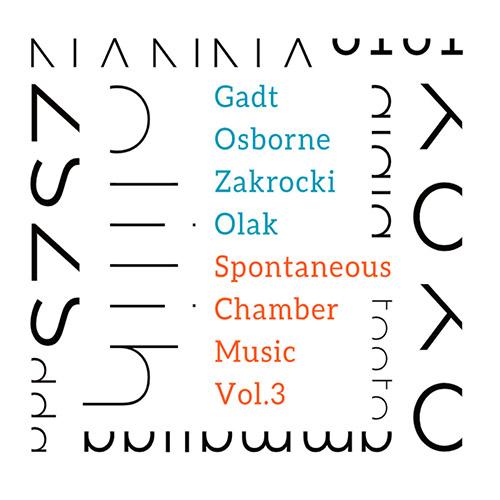 Gadt / Osborne / Zakrocki / Olak: Spontaneous Chamber Music Vol.3 (Fundacja Sluchaj!)
