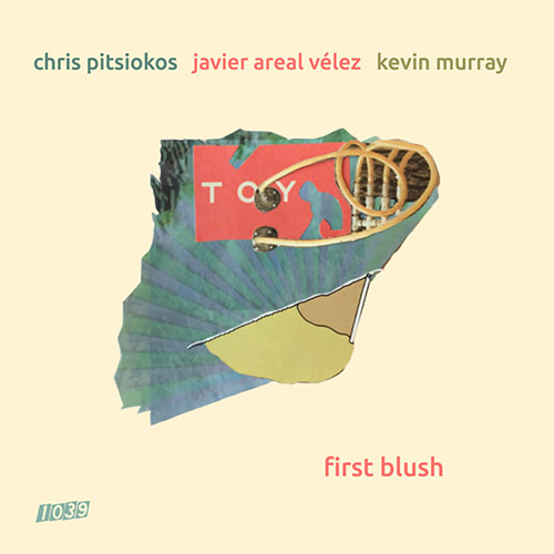 Pitsiokos, Chris / Javier Areal Velez / Kevin Murray: First Blush (1039 Records)
