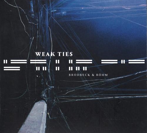 Brodbeck / Bohm: Weak Ties (Creative Sources)