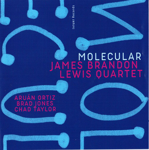 Lewis, James Brandon Quartet (w/ Taylor / Ortiz / Jones): Molecular (Intakt)