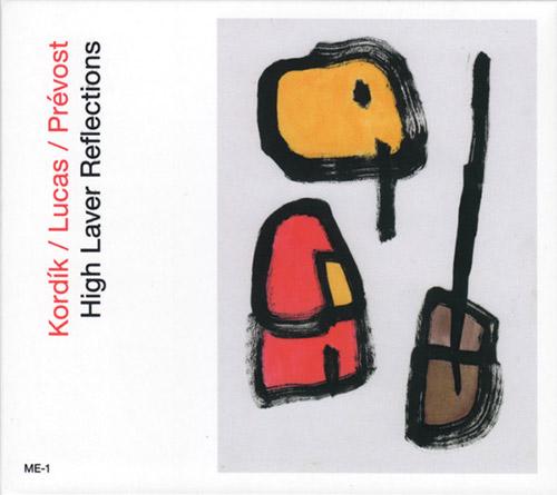Kordik / Lucas / Prevost: High Laver Reflections (Matchless / Earshot)