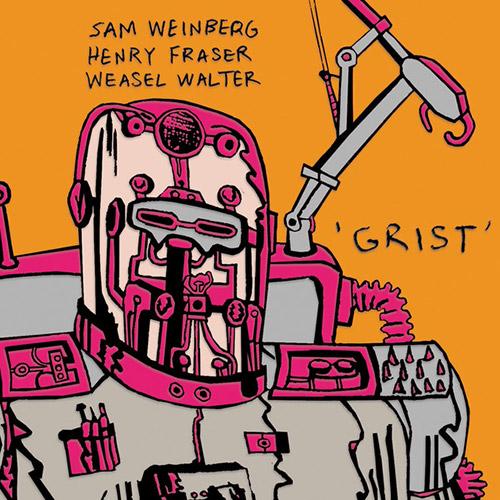 Weinberg, Sam / Henry Fraser / Weasel Walter : Grist (ugEXPLODE)