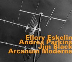 Eskelin, Ellery / Andrea Parkins / Jim Black: Arcanum Moderne (Hatology)