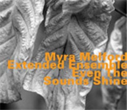 Melford, Myra Extended Ensemble: Even the Sounds Shine