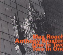 Roach, Max / Anthony Braxton : One In Two Two In One