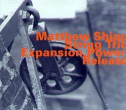 Shipp, Matthew String Trio (w/ Mat Maneri / William Parker): Expansion, Power, Release