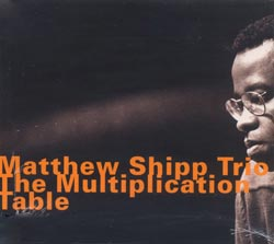 Shipp, Matthew Trio: The Multiplication Table (1998 edition)