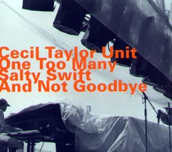 Taylor, Cecil Unit: One Too Many Salty Swift and Not Goodbye [2CDs]