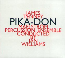 Tenney, James (Maelstrom Percussion Ensemble): Pika-Don (Hat [now] ART)