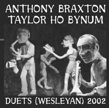 Braxton, Anthony and Taylor Ho Bynum: Duets (Wesleyan) 2002