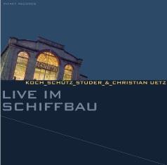 Koch / Schutz / Studer / Uetz: Live Im Schiffbau