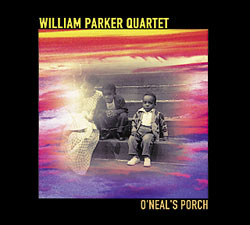 Parker, William Quartet : O'Neal's Porch (Aum Fidelity)