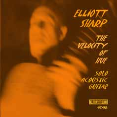 Sharp, Elliott: The Velocity of Hue (Emanem)