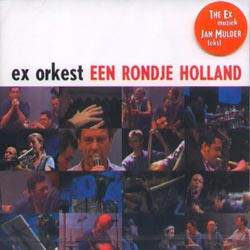 Ex Orkest: Een Rondje Holland (Ex Records)