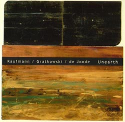 Kaufmann / Gratkowski / de Joode: Unearth (Nuscope)