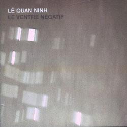 Quan Ninh, Le: Le Ventre Negatif (Meniscus)