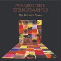 Parker, Evan Trio & Peter Brotzmann Trio : The Bishop's Move (Les Disques Victo)