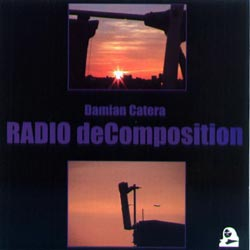 Catera, Damian: Radio deComposition (Harsh House)