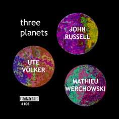 Russell, John / Volker, Ute / Werchowski, Mathieu: Three Planets (Emanem)