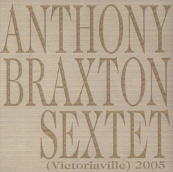 Braxton, Anthony Sextet: (Victoriaville) 2005 (Les Disques Victo)