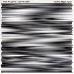 Akiyama, Tetuzi / Jason Kahn: Till We Meet Again (For4Ears)