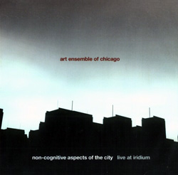 Art Ensemble of Chicago: Non-Cognitive Aspects of the City:  Live at Iridium [2 CDs] (Pi Recordings)