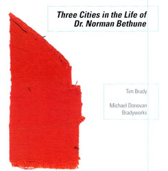 Brady, Tim: Three Cities in the Life of Dr. Norman Bethune <i>[Used Item]</i>