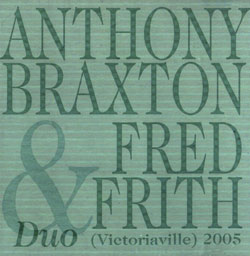 Braxton, Anthony / Frith, Fred: Duo (Victoriaville) 2005 (Les Disques Victo)