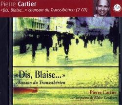 Cartier, Pierre: Dis, Blaise... chanson du Transsiberien [2 CDs]