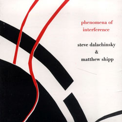Dalachinsky, Steve / Matthew Shipp  : Phenomena of Interference <i>[Used Item]</i>