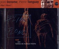 Derome, Jean / Pierre Tanguay: Plinc! Plonc!Live aux Soirées de musique fra�che de Qué