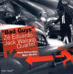 Eduardo, Ze / Walrath, Jack Quartet: Bad Guys