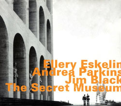 Eskelin, Ellery / Andrea Parkins / Jim Black: The Secret Museum
