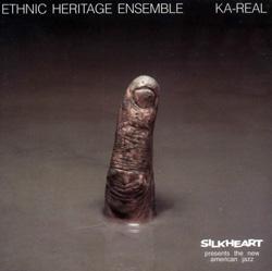 Ethnic Heritage Ensemble: Ka-Real (Silkheart)