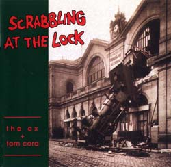 Ex, The / Cora, Tom: Scrabbling at the Lock (Ex Records)