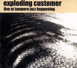 Exploding Customer: Live at Tampere Jazz Happening (Ayler Records)