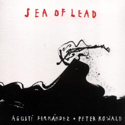 Fernandez, Agusti & Peter Kowald : Sea of Lead (Hopscotch Records)