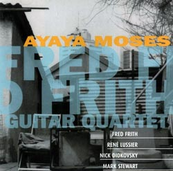Frith, Fred Guitar Quartet: Ayaya Moses (Ambiances Magnetiques)