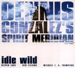 Gonzalez, Dennis Spirit Meridian with Oliver Lake: Idle Wild (Clean Feed)