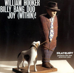 Hooker, William / Billy Bang Duo: Joy (within)! (Silkheart)