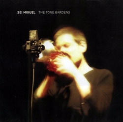 Miguel, Sei: The Tone Gardens (Creative Sources)