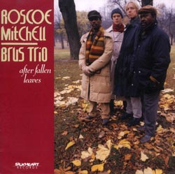 Mitchell, Roscoe / Brus Trio: After Fallen Leaves (Silkheart)