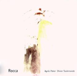 Palier, Agnes / Toulemonde, Olivier: Rocca (Creative Sources)