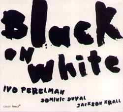 Perelman, Ivo 3: Black On White (Clean Feed)