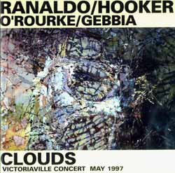 Ranaldo, Lee / William Hooker / Jim O'Rourke / Gianni Gebbia: Clouds: Victoriaville Concert May 1997