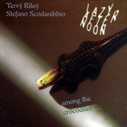 Riley, Terry & Scodanibbio, Stefano: Lazy Afternoon Among the Crocodiles (Angelica)